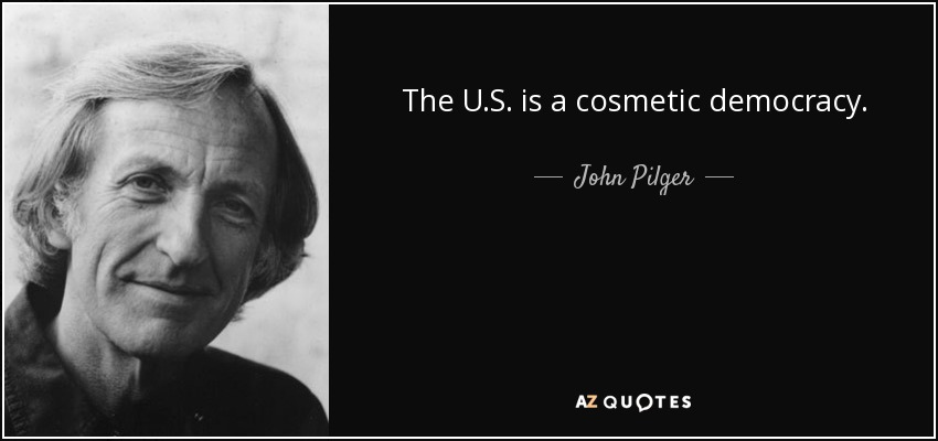 The U.S. is a cosmetic democracy. - John Pilger