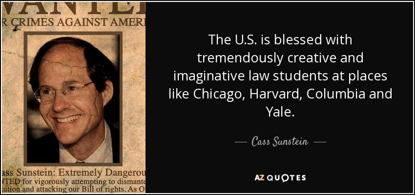 The U.S. is blessed with tremendously creative and imaginative law students at places like Chicago, Harvard, Columbia and Yale. - Cass Sunstein