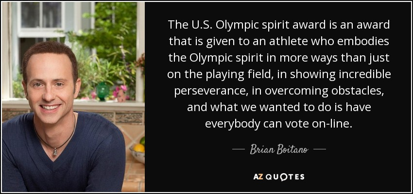 The U.S. Olympic spirit award is an award that is given to an athlete who embodies the Olympic spirit in more ways than just on the playing field, in showing incredible perseverance, in overcoming obstacles, and what we wanted to do is have everybody can vote on-line. - Brian Boitano