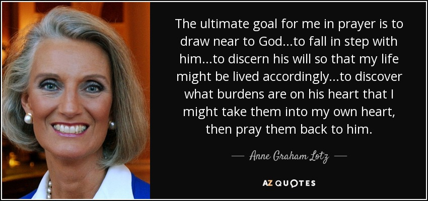 Anne Graham Lotz Quote The Ultimate Goal For Me In Prayer Is To Draw