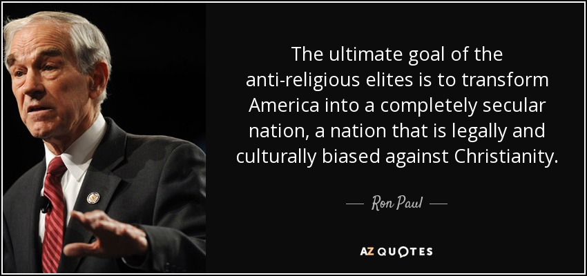 Ron Paul quote: The ultimate goal of the anti-religious elites is to transform...