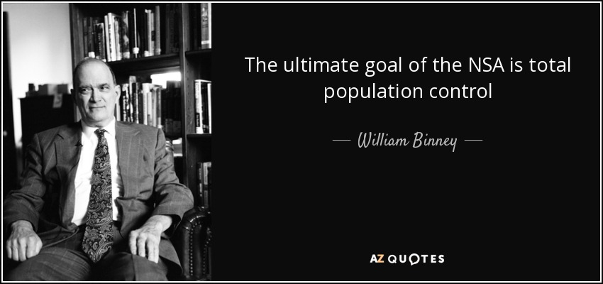 The ultimate goal of the NSA is total population control - William Binney