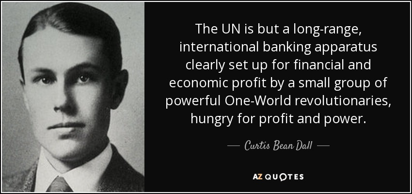 http://www.azquotes.com/picture-quotes/quote-the-un-is-but-a-long-range-international-banking-apparatus-clearly-set-up-for-financial-curtis-bean-dall-67-96-88.jpg