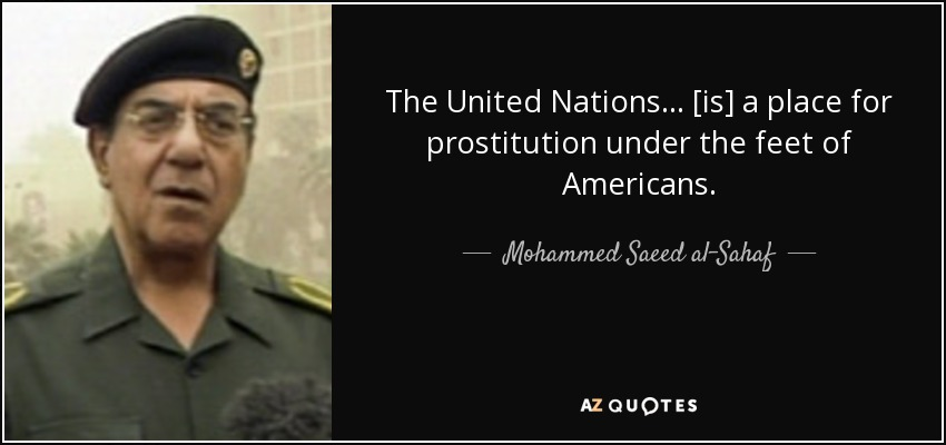 The United Nations ... [is] a place for prostitution under the feet of Americans. - Mohammed Saeed al-Sahaf