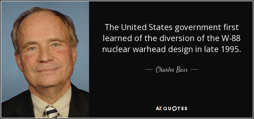 The United States government first learned of the diversion of the W-88 nuclear warhead design in late 1995. - Charles Bass