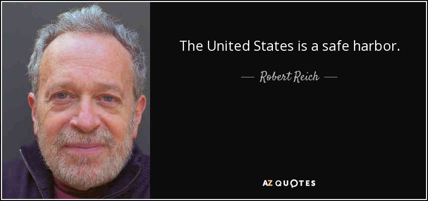 The United States is a safe harbor. - Robert Reich