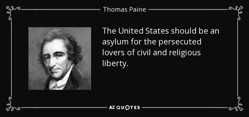 The United States should be an asylum for the persecuted lovers of civil and religious liberty. - Thomas Paine