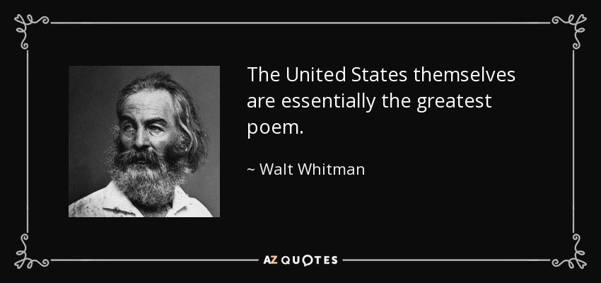 The United States themselves are essentially the greatest poem. - Walt Whitman