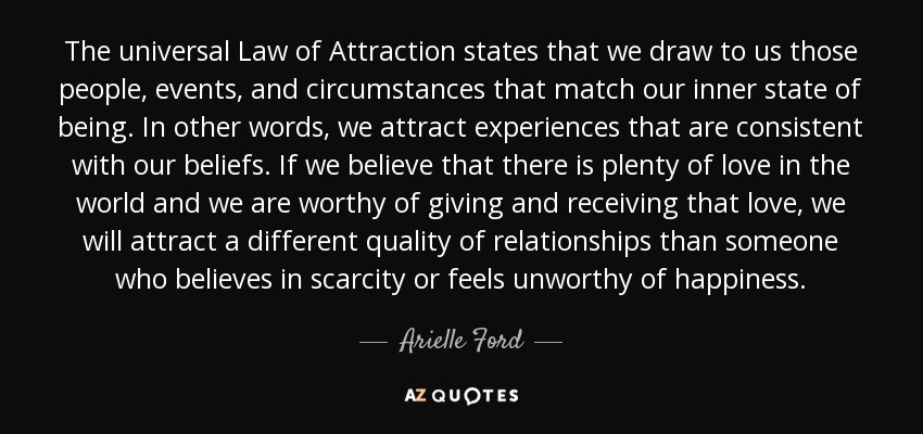 The Universal Law Of Attraction States That We Draw To Us Those People,  Events,