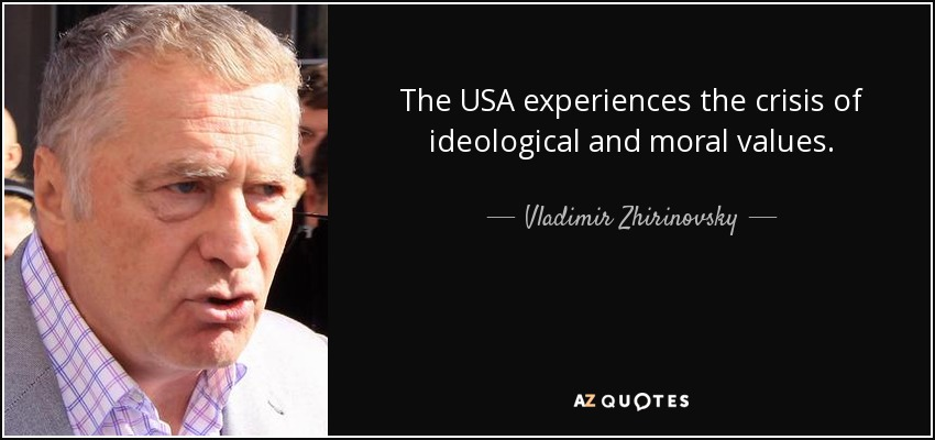 The USA experiences the crisis of ideological and moral values. - Vladimir Zhirinovsky