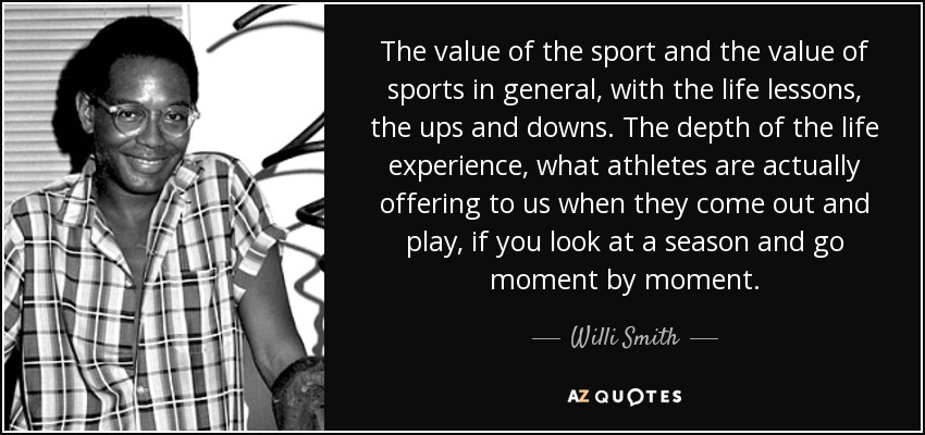 Sports Life Quotes Glamorous Willi Smith Quote The Value Of The Sport And The Value Of Sports.