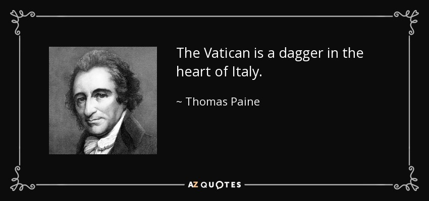 The Vatican is a dagger in the heart of Italy. - Thomas Paine