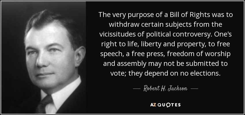 Robert H Jackson Quote The Very Purpose Of A Bill Of Rights Was To