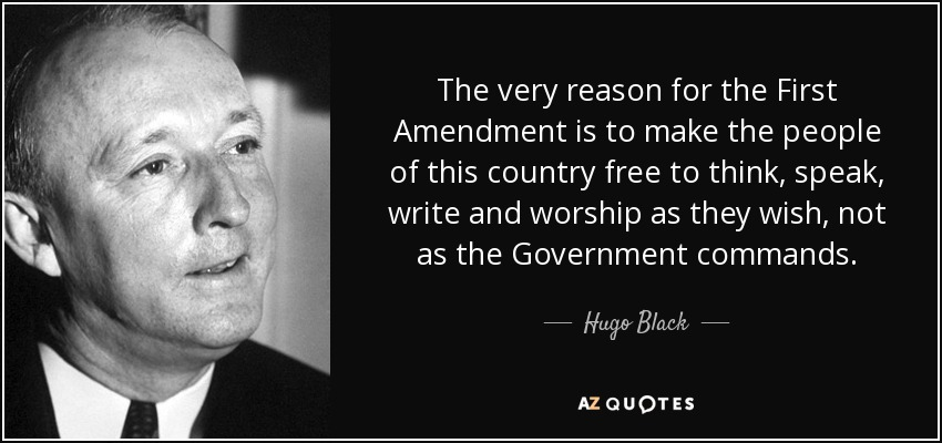 hugo black quote  the very reason for the first amendment is to make