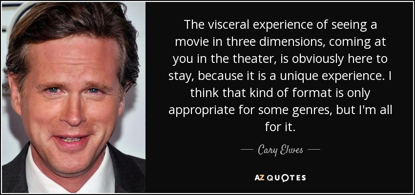 Cary Elwes Quote The Visceral Experience Of Seeing A Movie In Three