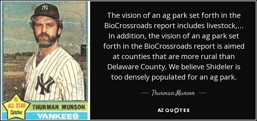 The vision of an ag park set forth in the BioCrossroads report includes livestock, ... In addition, the vision of an ag park set forth in the BioCrossroads report is aimed at counties that are more rural than Delaware County. We believe Shideler is too densely populated for an ag park. - Thurman Munson