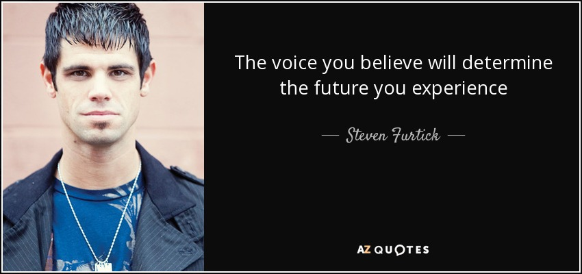 Steven Furtick Quote The Voice You Believe Will Determine The Future You Experience