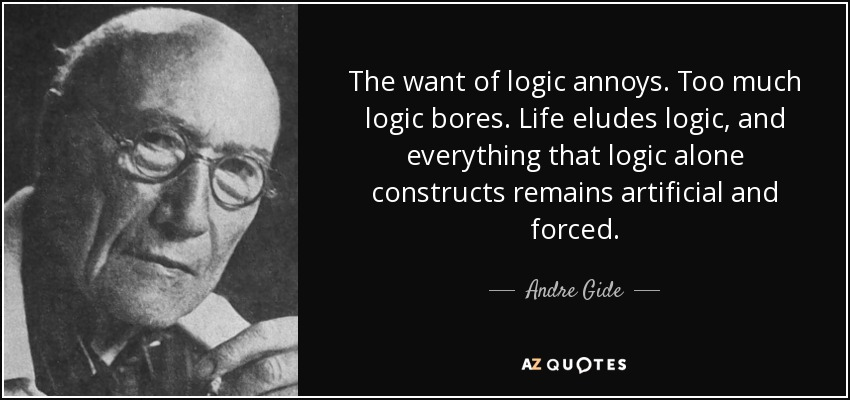 Andre Gide Quote The Want Of Logic Annoys Too Much Logic Bores