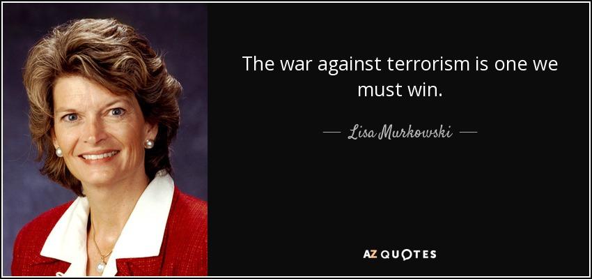 The war against terrorism is one we must win. - Lisa Murkowski