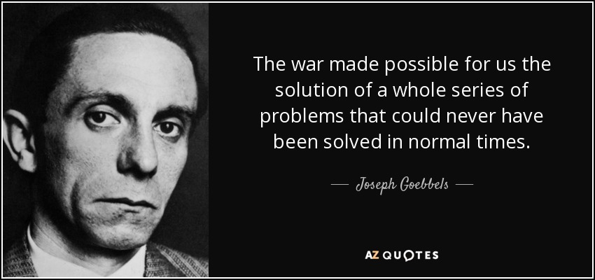 Joseph Goebbels quote: The war made possible for us the