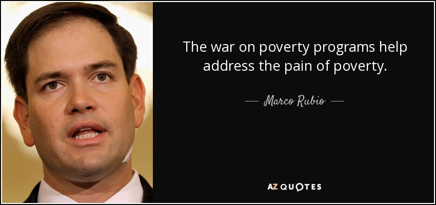 The war on poverty programs help address the pain of poverty. - Marco Rubio
