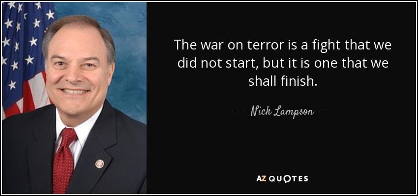 The war on terror is a fight that we did not start, but it is one that we shall finish. - Nick Lampson