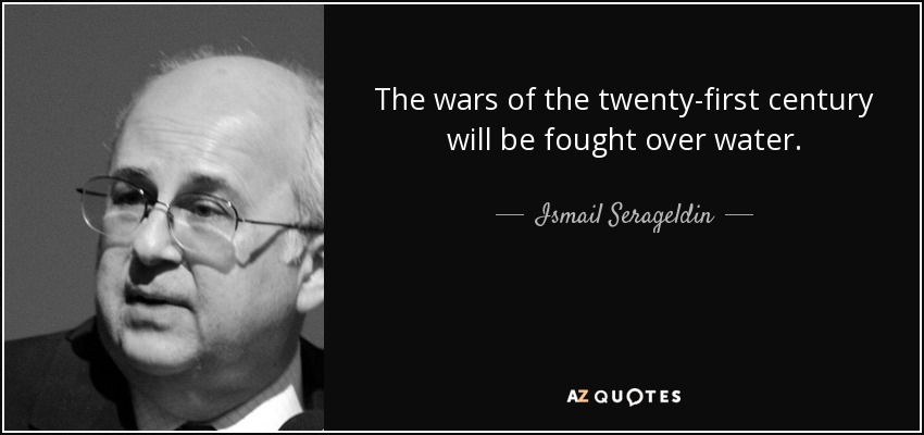 The wars of the twenty-first century will be fought over water. - Ismail Serageldin