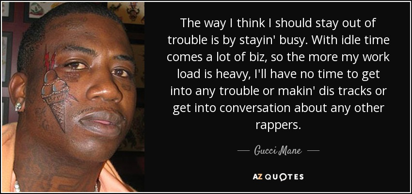 Gucci Mane Quote The Way I Think I Should Stay Out Of Trouble