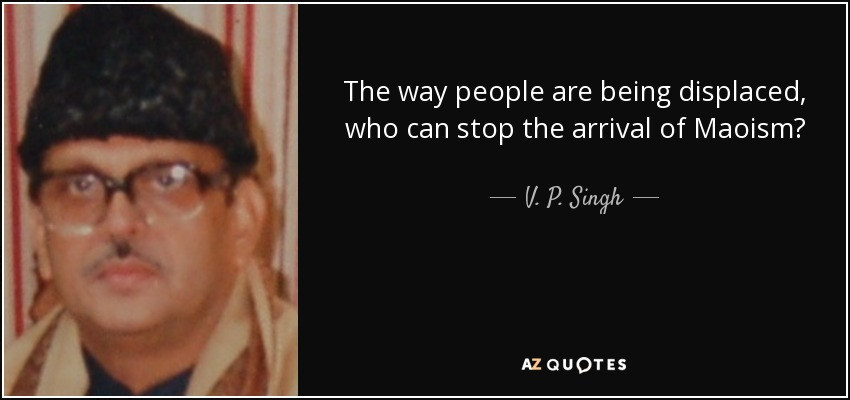The way people are being displaced, who can stop the arrival of Maoism? - V. P. Singh