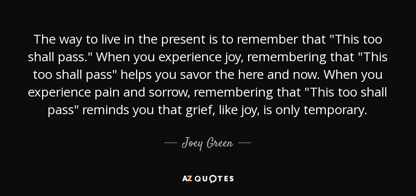 The way to live in the present is to remember that