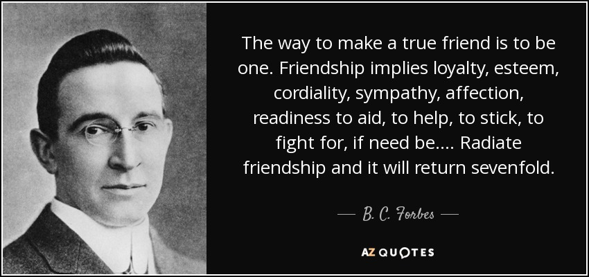 Quotes About True Friendship And Loyalty Unique Bcforbes Quote The Way To Make A True Friend Is To Be.