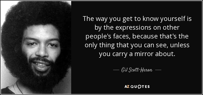 Gil Scott Heron Quote The Way You Get To Know Yourself Is By The