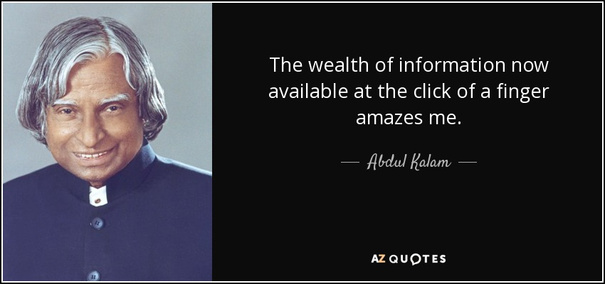 The wealth of information now available at the click of a finger amazes me. - Abdul Kalam