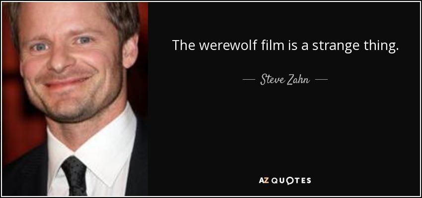 The werewolf film is a strange thing. - Steve Zahn