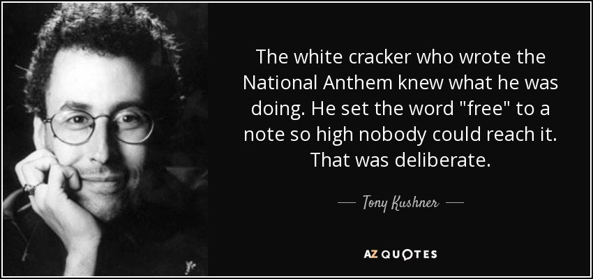The white cracker who wrote the National Anthem knew what he was doing. He set the word
