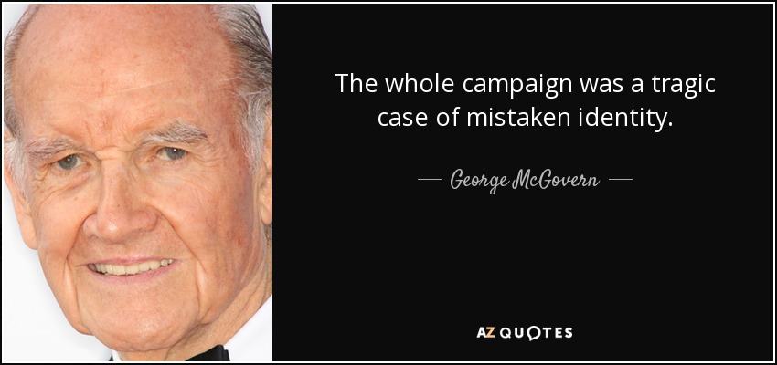 The Whole Campaign Was A Tragic Case Of Mistaken Identity