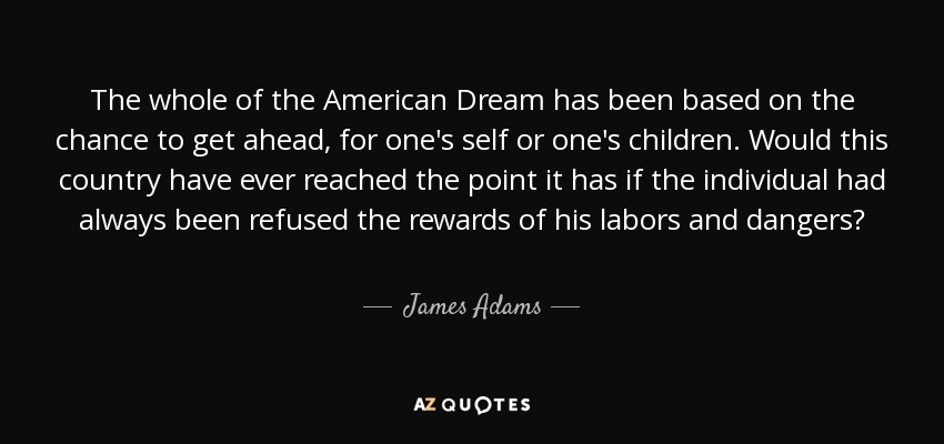 The Whole Of The American Dream Has Been Based On The Chance To Get Ahead,