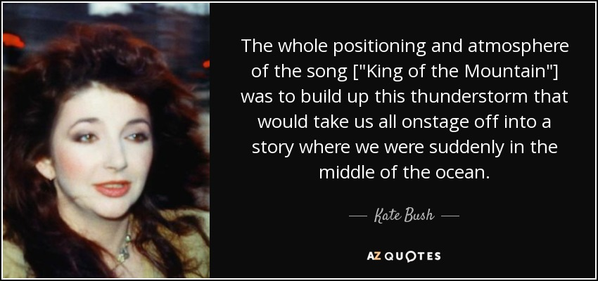 Kate Bush quote: The whole positioning and atmosphere of the