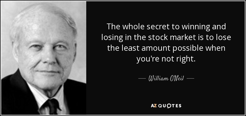 The whole secret to winning and losing in the stock market is to lose the least amount possible when you're not right. - William O'Neil