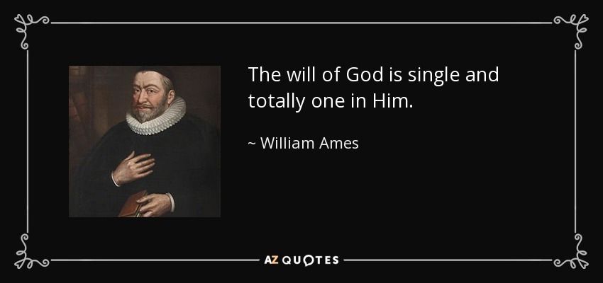 The will of God is single and totally one in Him. - William Ames