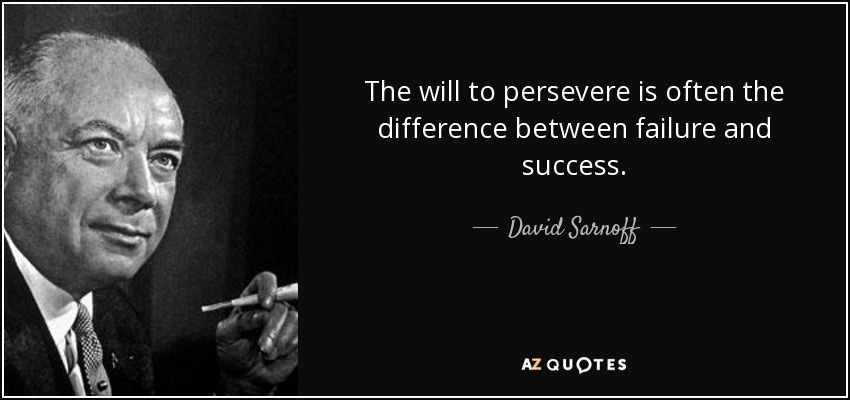 The will to persevere is often the difference between failure and success. - David Sarnoff
