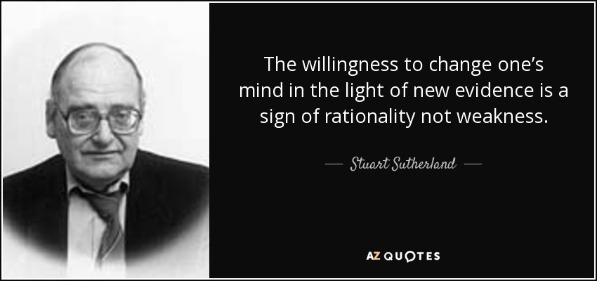 Stuart Sutherland quote: The willingness to change one's mind in the light  of...