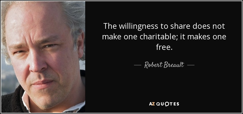 The willingness to share does not make one charitable; it makes one free. - Robert Breault