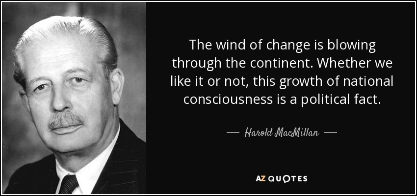 Harold MacMillan Quote: The Wind Of Change Is Blowing