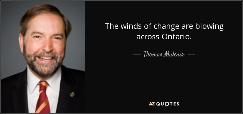 The winds of change are blowing across Ontario. - Thomas Mulcair