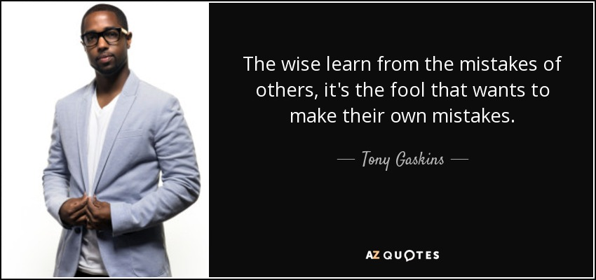 Tony Gaskins Quote The Wise Learn From The Mistakes Of Others Its