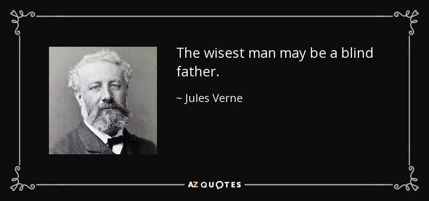 The wisest man may be a blind father. - Jules Verne