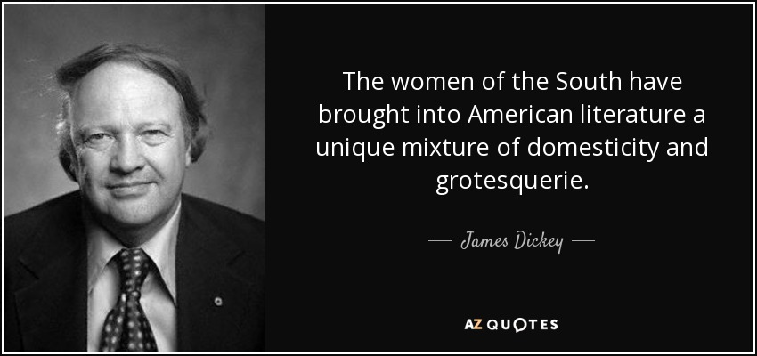 James Dickey quote: The women of the South have brought into