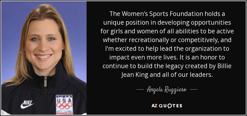 Angela Ruggiero quote: The Women's Sports Foundation holds a
