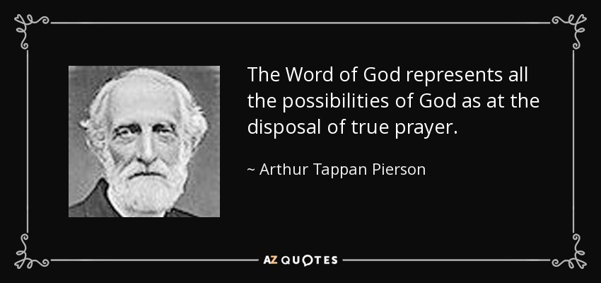 The Word of God represents all the possibilities of God as at the disposal of true prayer. - Arthur Tappan Pierson